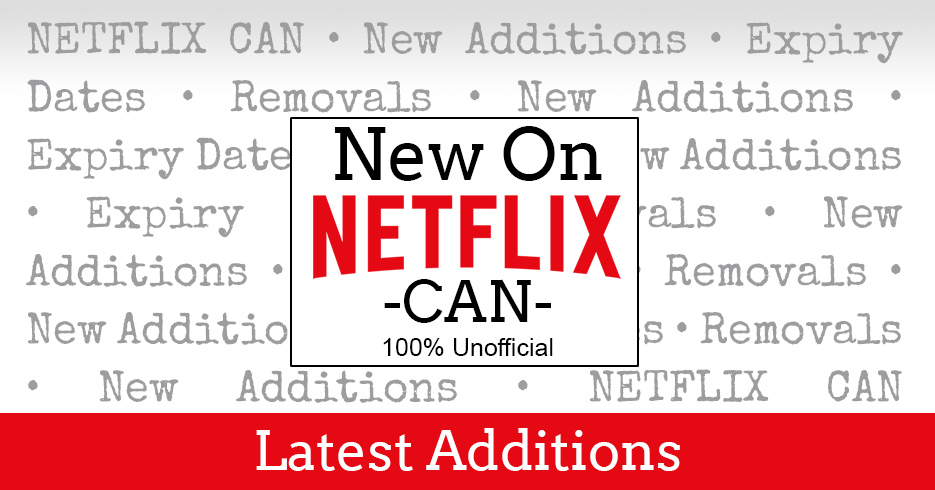 The latest films and TV series added to Netflix in Canada (updated